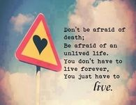 You just have to live