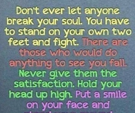 Dont ever let anyone break your soul