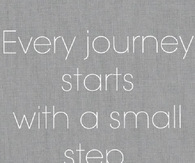 Every journey starts with a small step