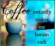 Coffee makes me human