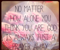 God is always just a prayers away