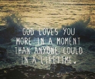 God loves you more in a moment than anyone could