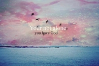 Your not alone, you have God