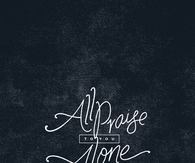All praise to you alone